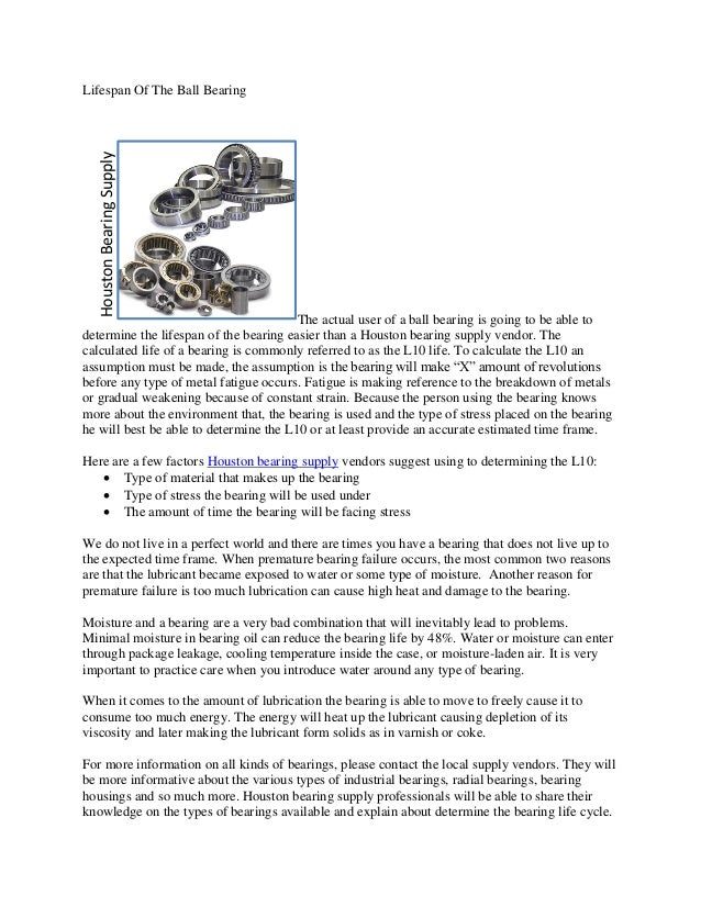 Lifespan Of The Ball BearingThe actual user of a ball bearing is going to be able todetermine the lifespan of the bearing ...