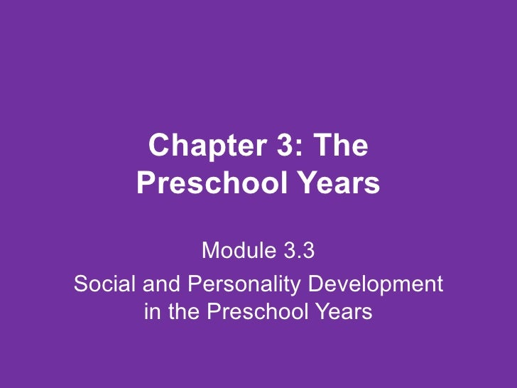 Chapter 3: The Preschool Years Module 3.3 Social and Personality Development in the Preschool Years