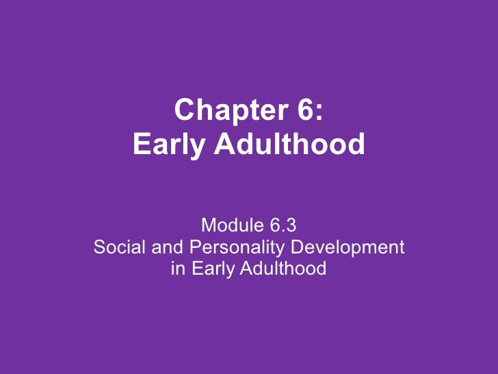 Chapter 6: Early Adulthood Module 6.3 Social and Personality Development in Early Adulthood