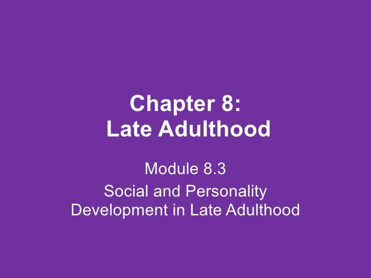 Chapter 8:  Late Adulthood Module 8.3 Social and Personality Development in Late Adulthood