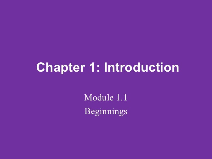 Chapter 1: Introduction         Module 1.1        Beginnings