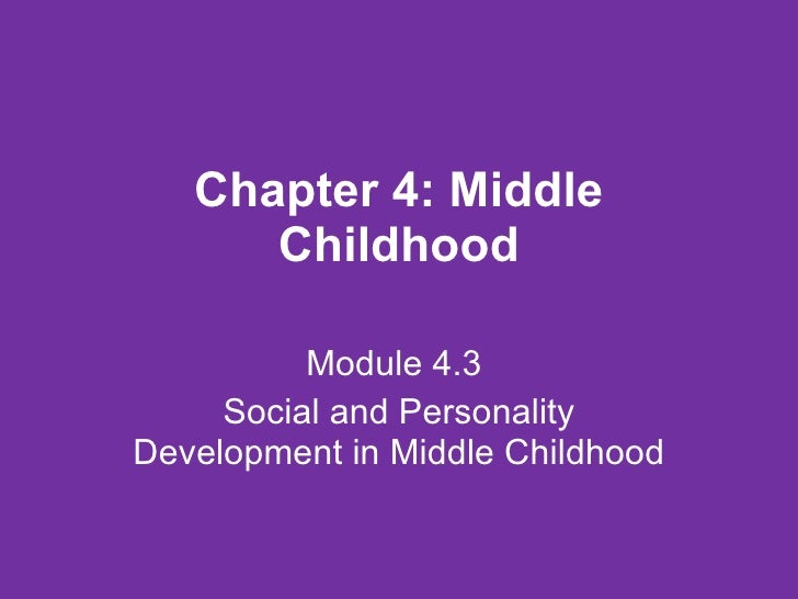 Chapter 4: Middle Childhood Module 4.3  Social and Personality Development in Middle Childhood