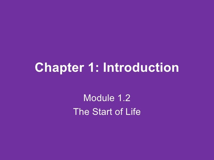 Chapter 1: Introduction Module 1.2 The Start of Life