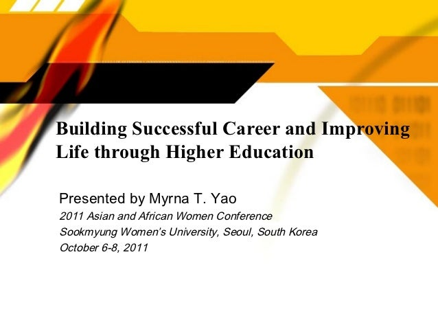 Building Successful Career and ImprovingLife through Higher EducationPresented by Myrna T. Yao2011 Asian and African Women...