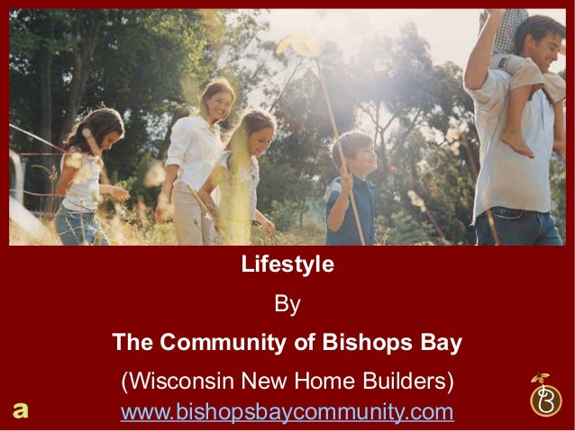 Lifestyle By The Community of Bishops Bay (Wisconsin New Home Builders) www.bishopsbaycommunity.com