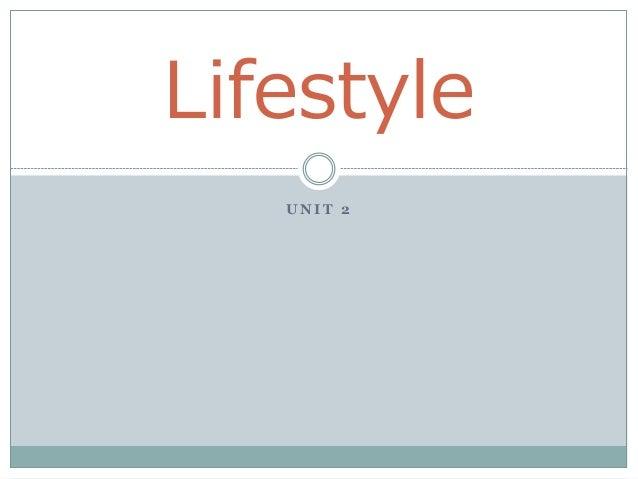 U N I T 2 Lifestyle