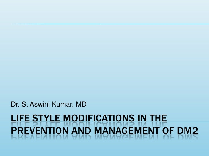 Life style modifications in the prevention and management of Dm2<br />Dr. S. Aswini Kumar. MD<br />