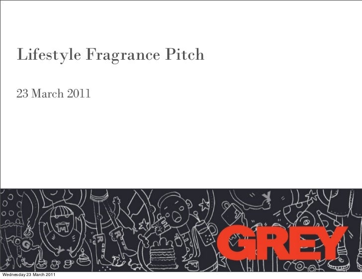 Lifestyle Fragrance Pitch     23 March 2011Wednesday 23 March 2011
