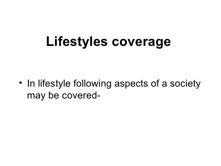 Lifestyles coverage• In lifestyle following aspects of a society  may be covered-