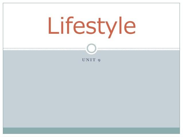 U N I T 9 Lifestyle