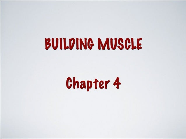 BUILDING MUSCLE Chapter 4