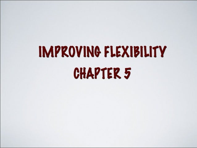 IMPROVING FLEXIBILITY CHAPTER 5