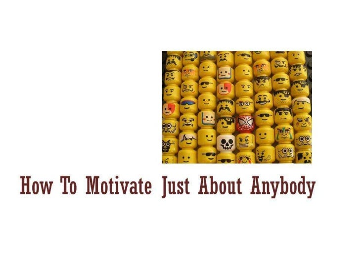 How To Motivate Just About Anybody