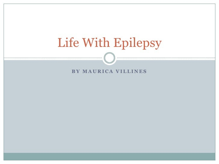 By MauricaVillines<br />Life With Epilepsy <br />