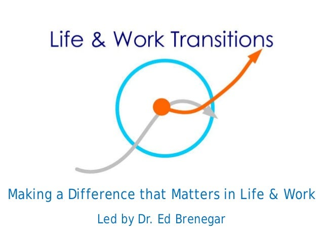Making a Difference that Matters in Life & WorkLed by Dr. Ed Brenegar