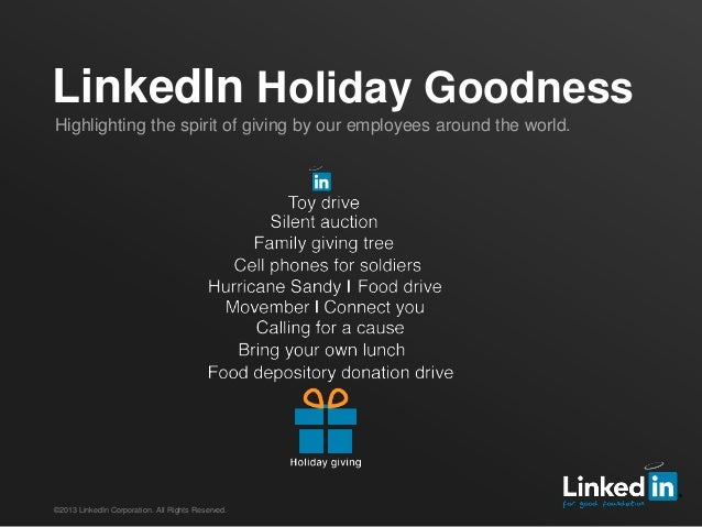 LinkedIn Holiday GoodnessHighlighting the spirit of giving by our employees around the world.©2013 LinkedIn Corporation. A...
