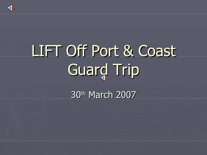 LIFT Off Port & Coast Guard Trip 30 th  March 2007