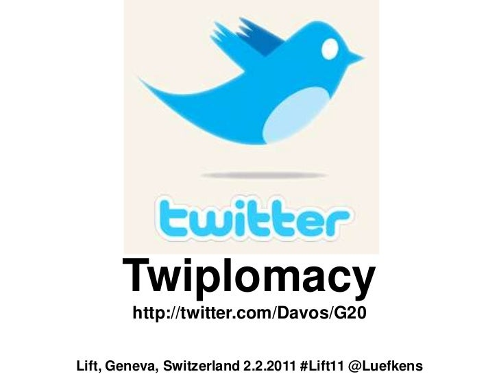 Twiplomacyhttp://twitter.com/Davos/G20<br />Lift, Geneva, Switzerland 2.2.2011 #Lift11 @Luefkens<br />