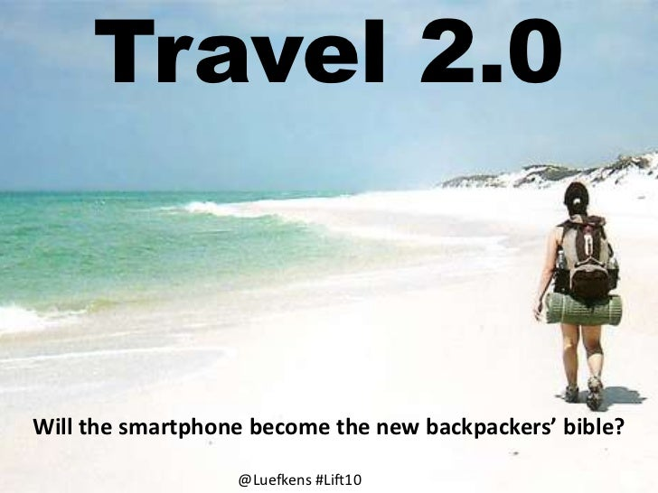 Travel 2.0<br />Will the smartphone become the new backpackers' bible?<br />@Luefkens #Lift10<br />