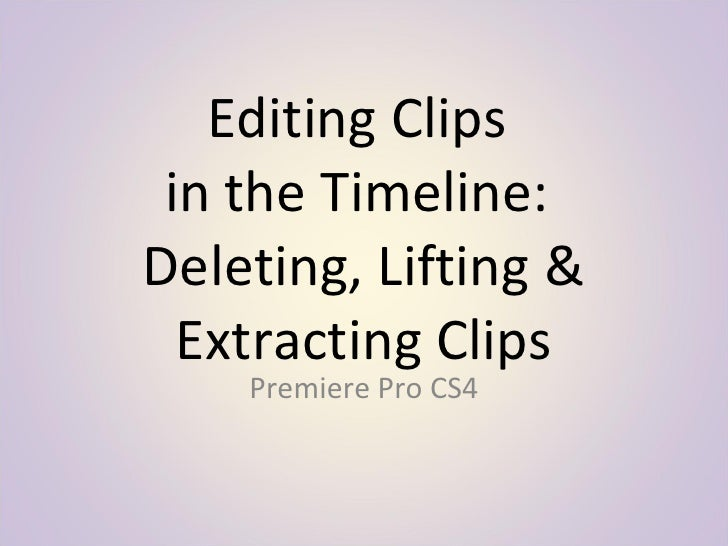 Editing Clips  in the Timeline:  Deleting, Lifting & Extracting Clips Premiere Pro CS4