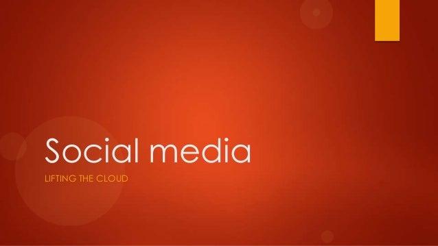 Social media LIFTING THE CLOUD