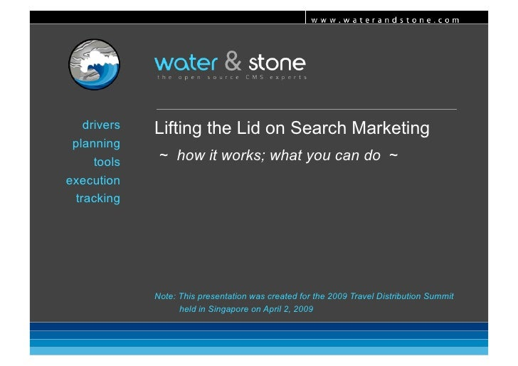 www.waterandstone.com         drivers   Lifting the Lid on Search Marketing  planning                ~ how it works; what...