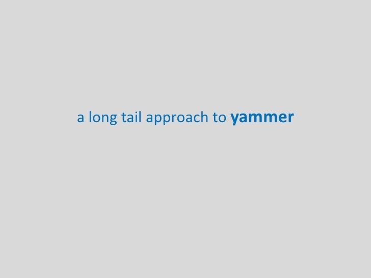 a long tail approach to yammer