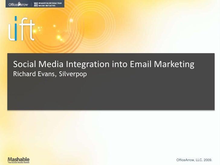 Social Media Integration into Email Marketing Richard Evans, Silverpop<br />OfficeArrow, LLC. 2009. <br />