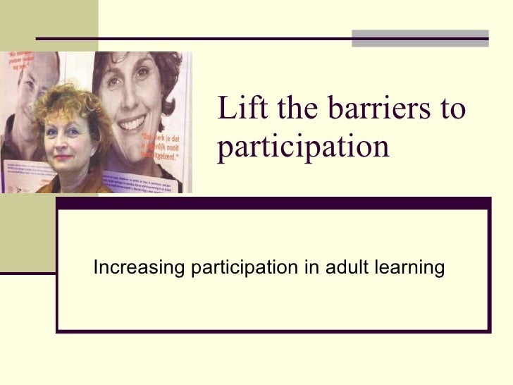 Lift the barriers to participation Increasing participation in adult learning