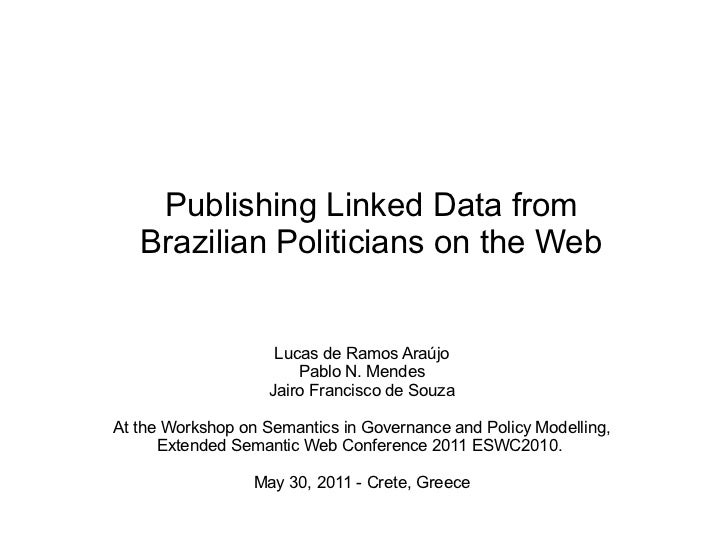 Publishing Linked Data from   Brazilian Politicians on the Web                     Lucas de Ramos Araújo                  ...