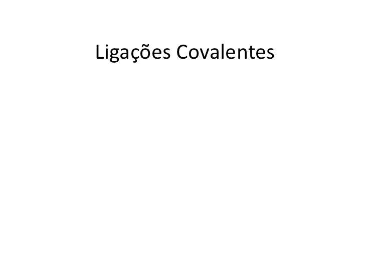 Ligações Covalentes<br />