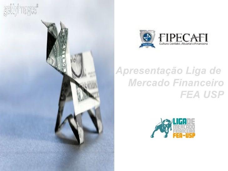 Apresentação Liga de  Mercado Financeiro FEA USP