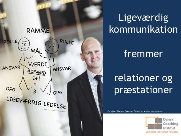 Ligeværdig kommunikation                 fremmer      relationer og      præstationerChristian Dinesen, Managing Partner o...