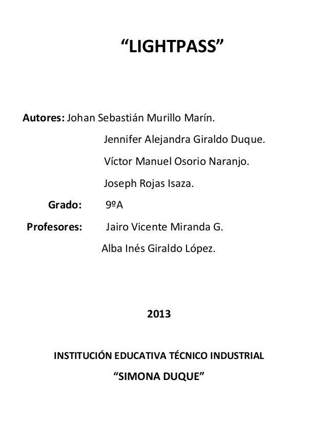 """""""LIGHTPASS""""Autores: Johan Sebastián Murillo Marín.Jennifer Alejandra Giraldo Duque.Víctor Manuel Osorio Naranjo.Joseph Roj..."""