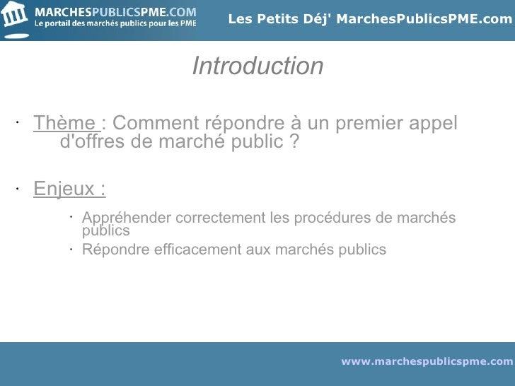 Introduction <ul><li>Thème  : Comment répondre à un premier appel  d'offres de marché public ? </li></ul><ul><li>Enjeux : ...