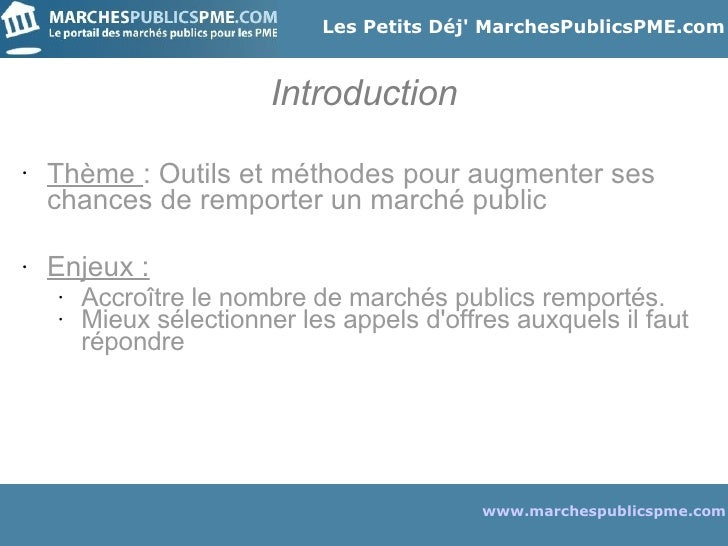 Introduction <ul><li>Thème  : Outils et méthodes pour augmenter ses chances de remporter un marché public </li></ul><ul><l...