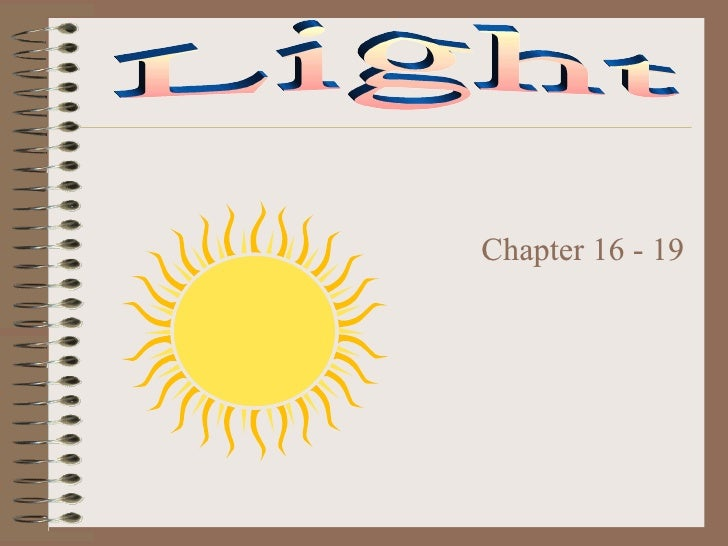 <ul><li>Chapter 16 - 19 </li></ul>Light