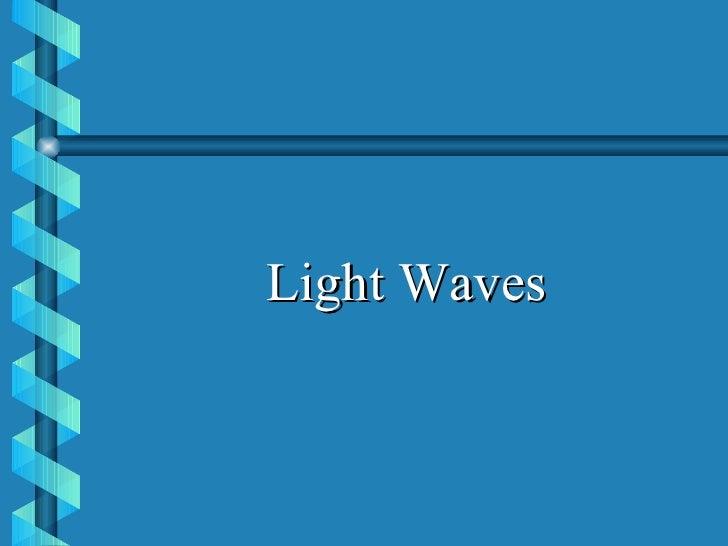 <ul><li>Light Waves </li></ul>