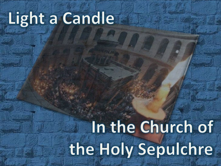Light a Candle<br />In the Church of <br />the Holy Sepulchre<br />