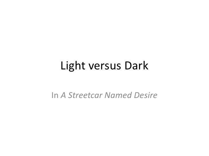 Light versus Dark<br />In A Streetcar Named Desire<br />