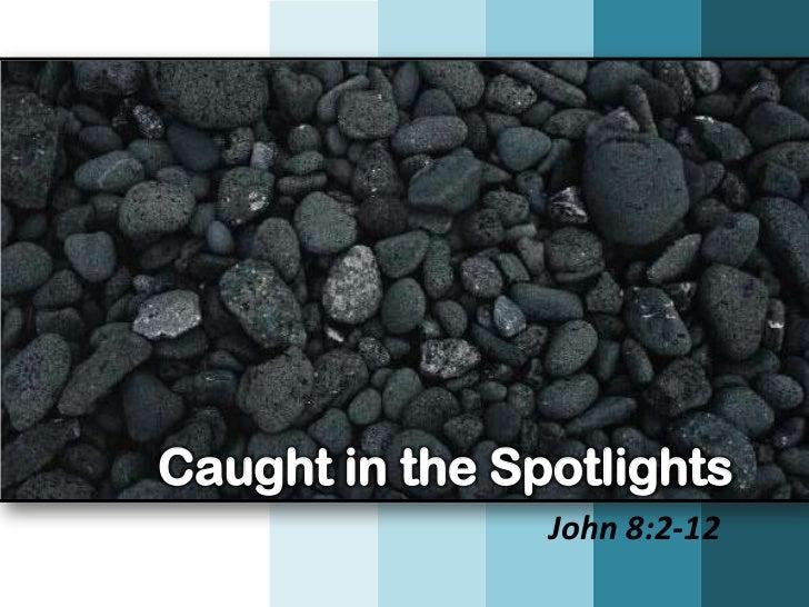 Caught in the Spotlights