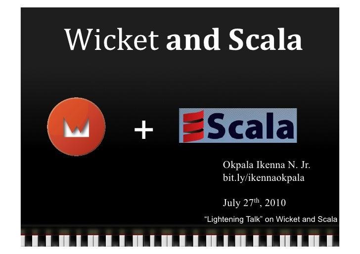 Wicket  and  Scala           +                    Okpala Ikenna N. Jr.                    bit.ly/ikennaokpala       ...