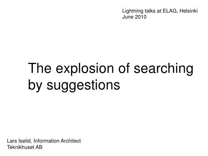 Lightning talks atELAG, Helsinki<br />June 2010<br />The explosion of searching<br />by suggestions<br />Lars Iselid, Info...
