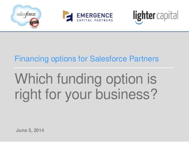 EMERGENCE CAPITAL PARTNERS & LIGHTER CAPITAL WEBINAR © COPYRIGHT 2014 Which funding option is right for your business? Fin...