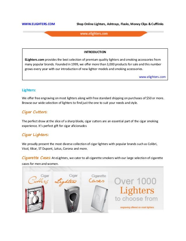WWW.ELIGHTERS.COM Shop Online Lighters, Ashtrays, Flasks, Money Clips & Cufflinks Lighters: We offer free engraving on mos...