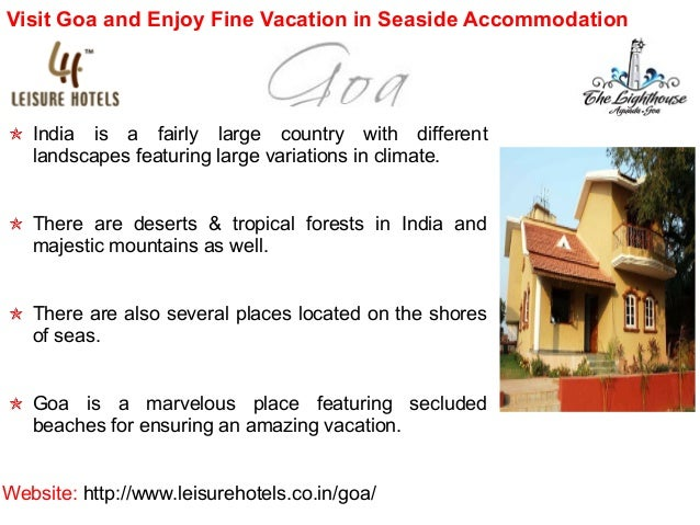 Visit Goa and Enjoy Fine Vacation in Seaside Accommodation  India is a fairly large country with different landscapes feat...