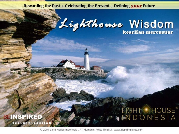 Lighthouse  Wisdom BE INSPIRED Rewarding the Past + Celebrating the Present + Defining  your   Future t e r i n s p i r a ...