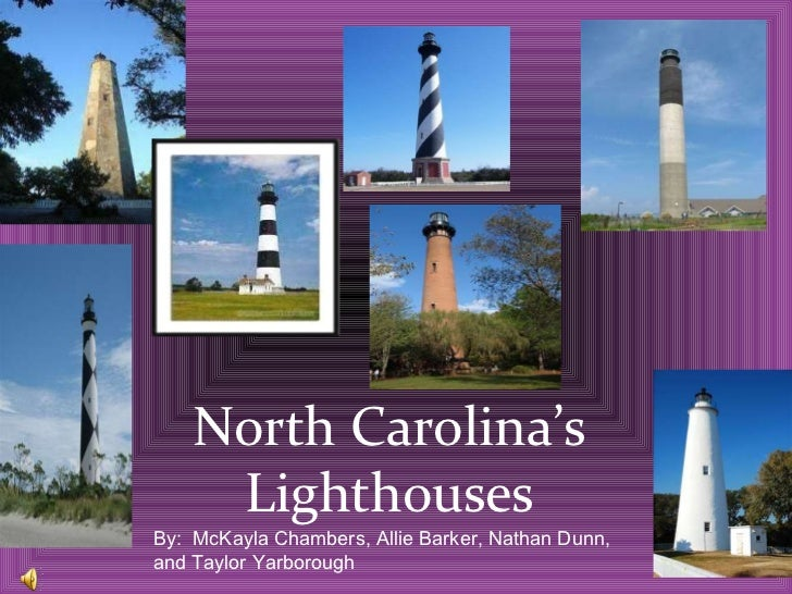 North Carolina's Lighthouses By:  McKayla Chambers, Allie Barker, Nathan Dunn, and Taylor Yarborough