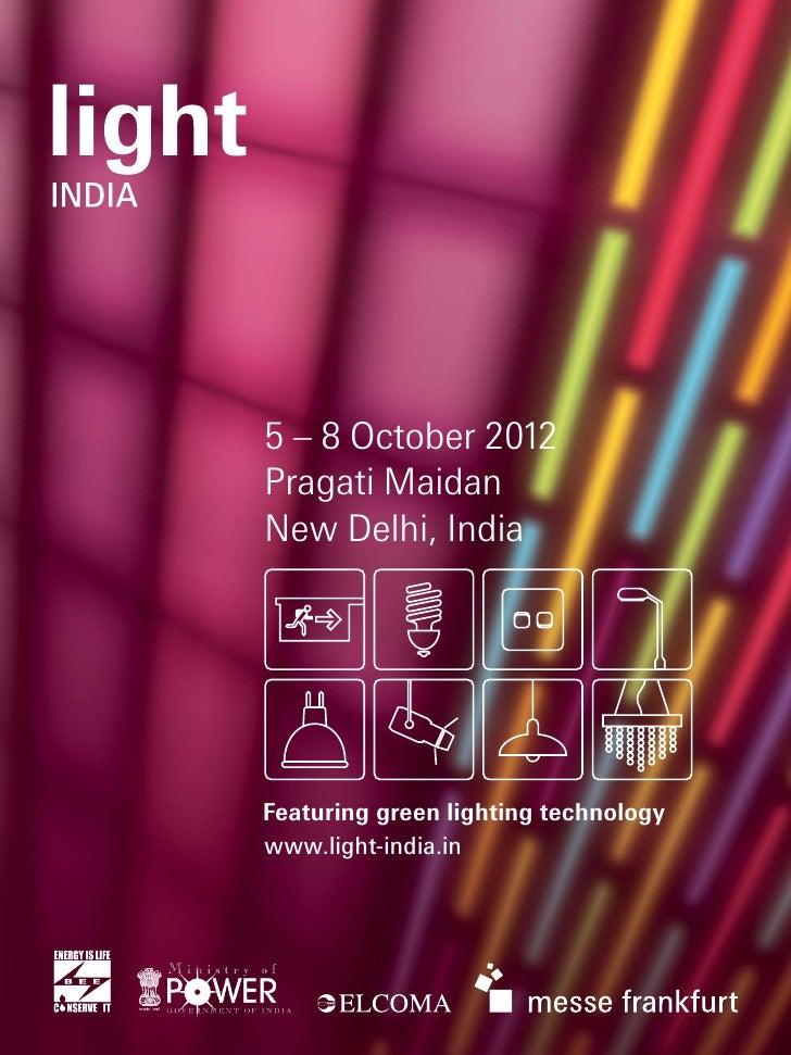5 – 8 October 2012Pragati MaidanNew Delhi, IndiaFeaturing green lighting technologywww.light-india.in