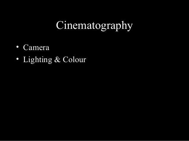 Cinematography • Camera • Lighting & Colour